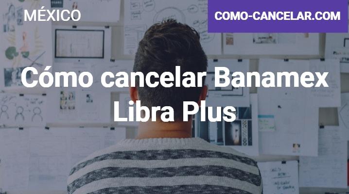 Cómo cancelar Banamex Libra Plus