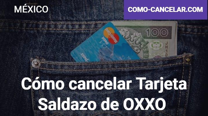 Cómo cancelar Tarjeta Saldazo de OXXO