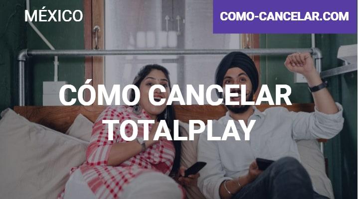 Cómo cancelar Totalplay: Todo lo que debes conocer