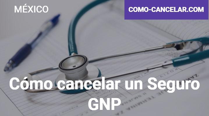Cómo cancelar un Seguro GNP