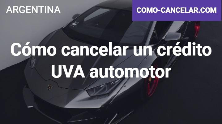 Cómo cancelar un crédito UVA automotor