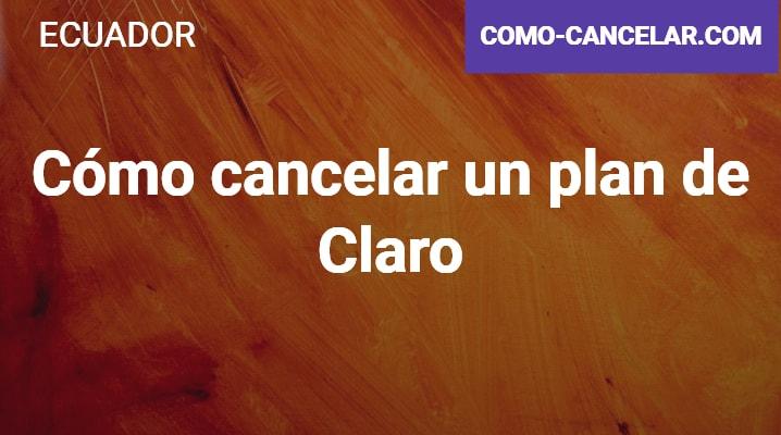 Cómo cancelar un plan de Claro Ecuador