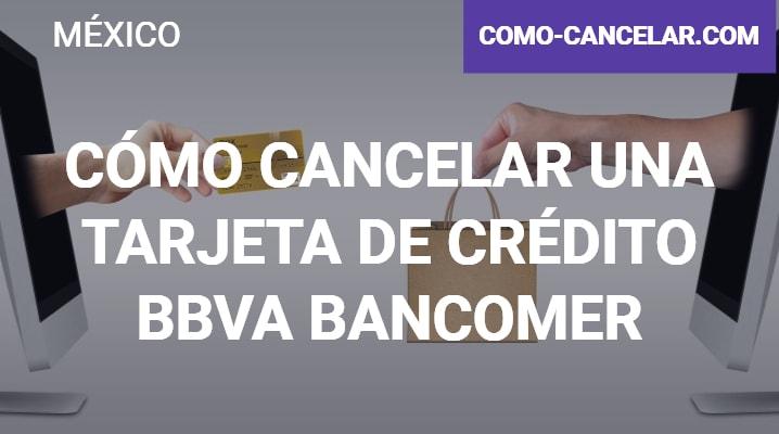 Cómo cancelar una Tarjeta de Crédito BBVA Bancomer