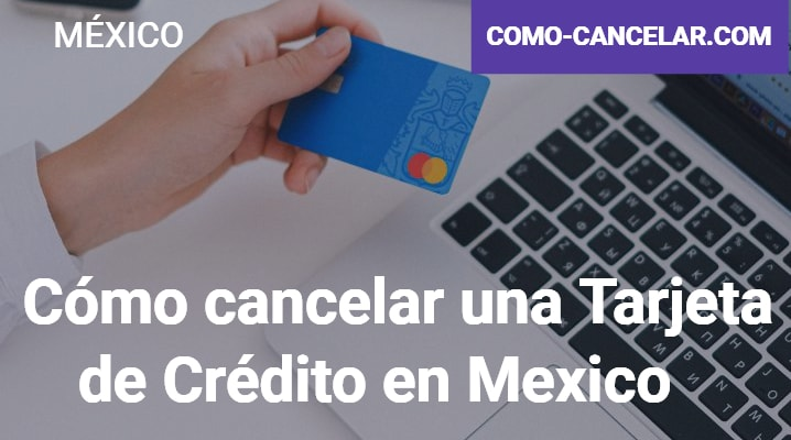 Cómo cancelar una Tarjeta de Crédito en Mexico