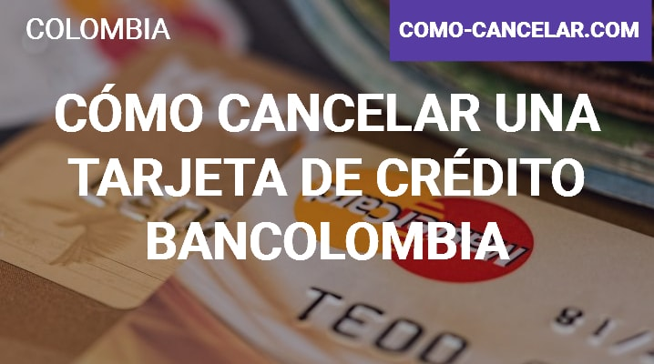 Cómo cancelar una tarjeta de crédito Bancolombia